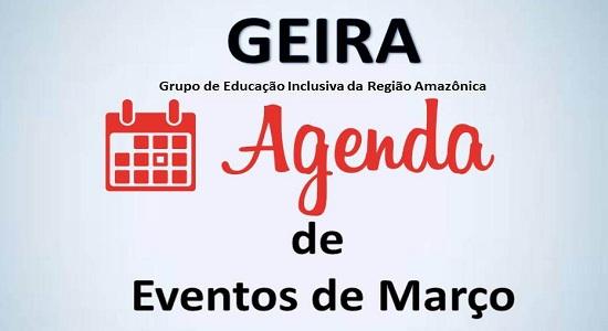 Grupo de Educação Inclusiva da Região Amazônica divulga agenda de eventos do mês de março
