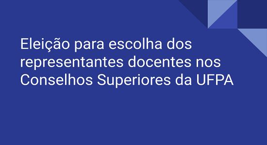 Divulgado o resultado final da eleição para representantes docentes nos Conselhos Superiores da UFPA