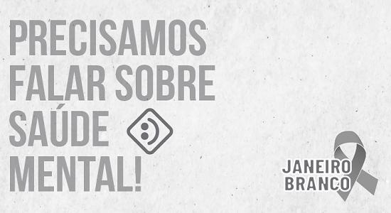 Campanha Janeiro Branco conscientiza para a necessidade de cuidados com a saúde mental